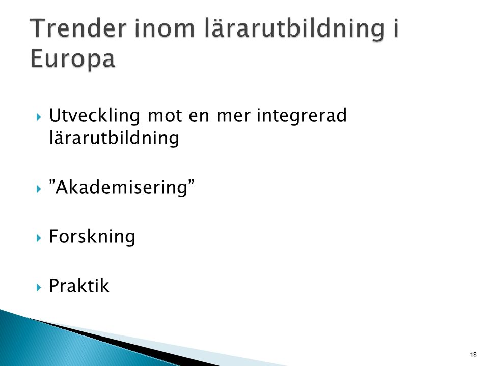  Utveckling mot en mer integrerad lärarutbildning  Akademisering  Forskning  Praktik 18