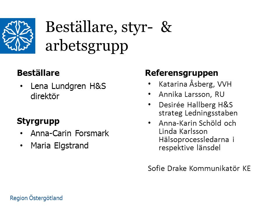 Region Östergötland Syftet är att under 2016 i samverkan med andra samhällsaktörer utarbeta en strategi för ett mer fysisk aktivt Östergötland.