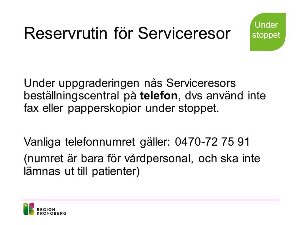 Reservrutin för Serviceresor Under uppgraderingen nås Serviceresors beställningscentral på telefon, dvs använd inte fax eller papperskopior under stop