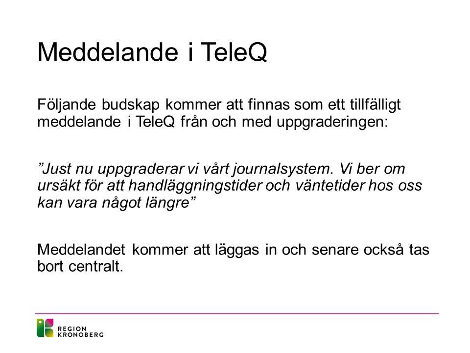 Meddelande i TeleQ Följande budskap kommer att finnas som ett tillfälligt meddelande i TeleQ från och med uppgraderingen: Just nu uppgraderar vi vårt journalsystem.