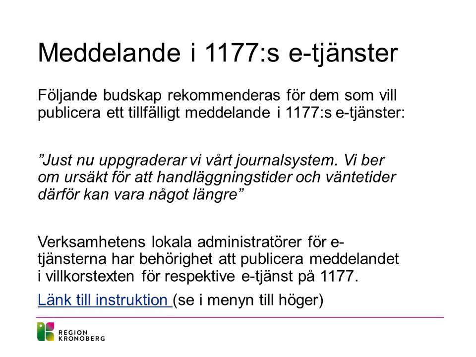 Meddelande i 1177:s e-tjänster Följande budskap rekommenderas för dem som vill publicera ett tillfälligt meddelande i 1177:s e-tjänster: Just nu uppgraderar vi vårt journalsystem.