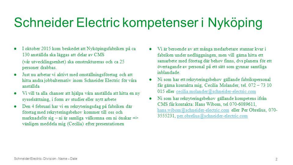 Schneider Electric- Division - Name – Date 23 Nedfasningen av fabriken I slutet av 2016 ska fabriken vara nedlagd, och ca 60% av personalen slutar till sommaren