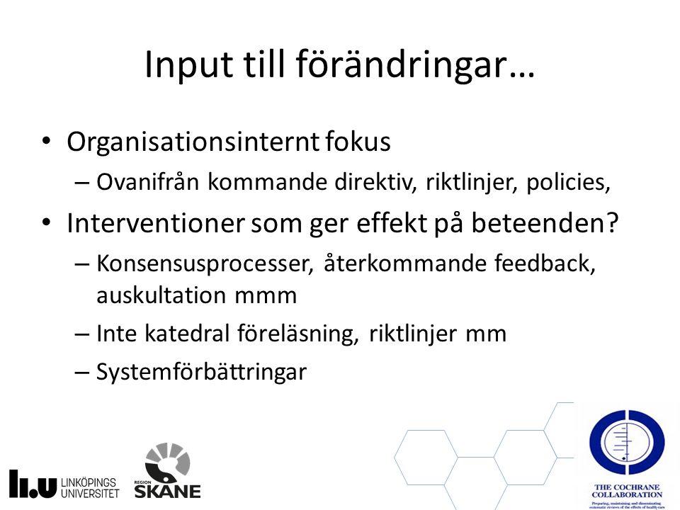 Input till förändringar… Organisationsinternt fokus – Ovanifrån kommande direktiv, riktlinjer, policies, Interventioner som ger effekt på beteenden.