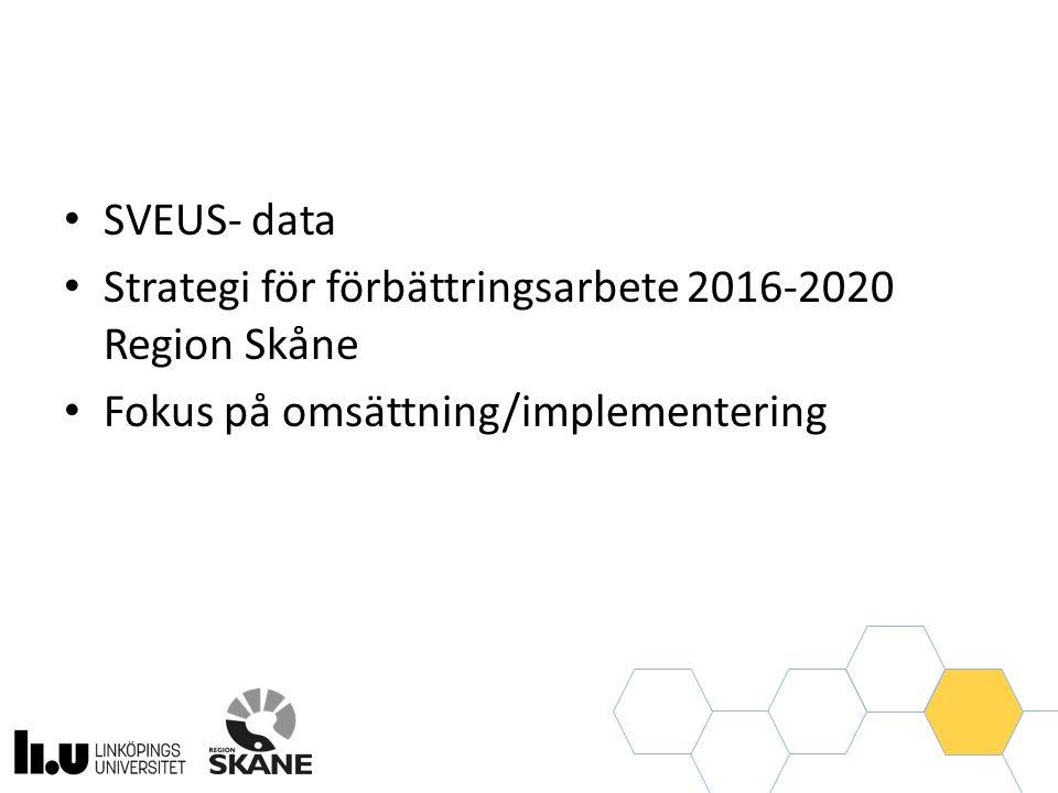 SVEUS- data Strategi för förbättringsarbete 2016-2020 Region Skåne Fokus på omsättning/implementering