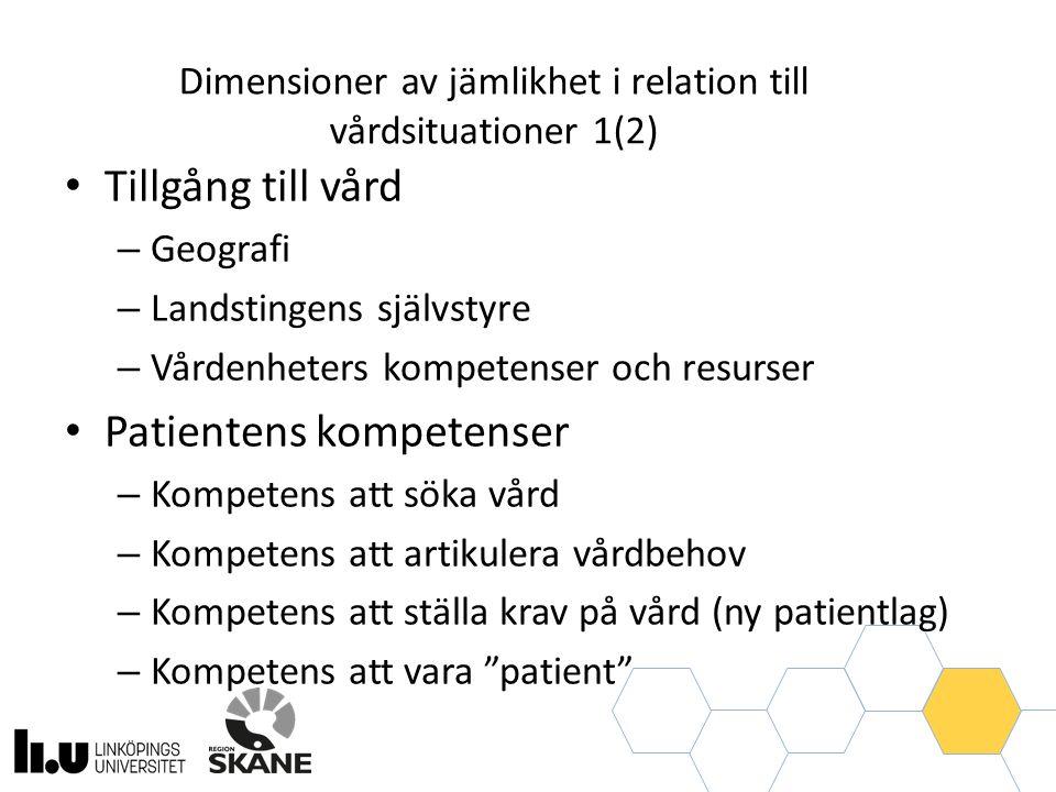 Dimensioner av jämlikhet i relation till vårdsituationer 1(2) Tillgång till vård – Geografi – Landstingens självstyre – Vårdenheters kompetenser och resurser Patientens kompetenser – Kompetens att söka vård – Kompetens att artikulera vårdbehov – Kompetens att ställa krav på vård (ny patientlag) – Kompetens att vara patient