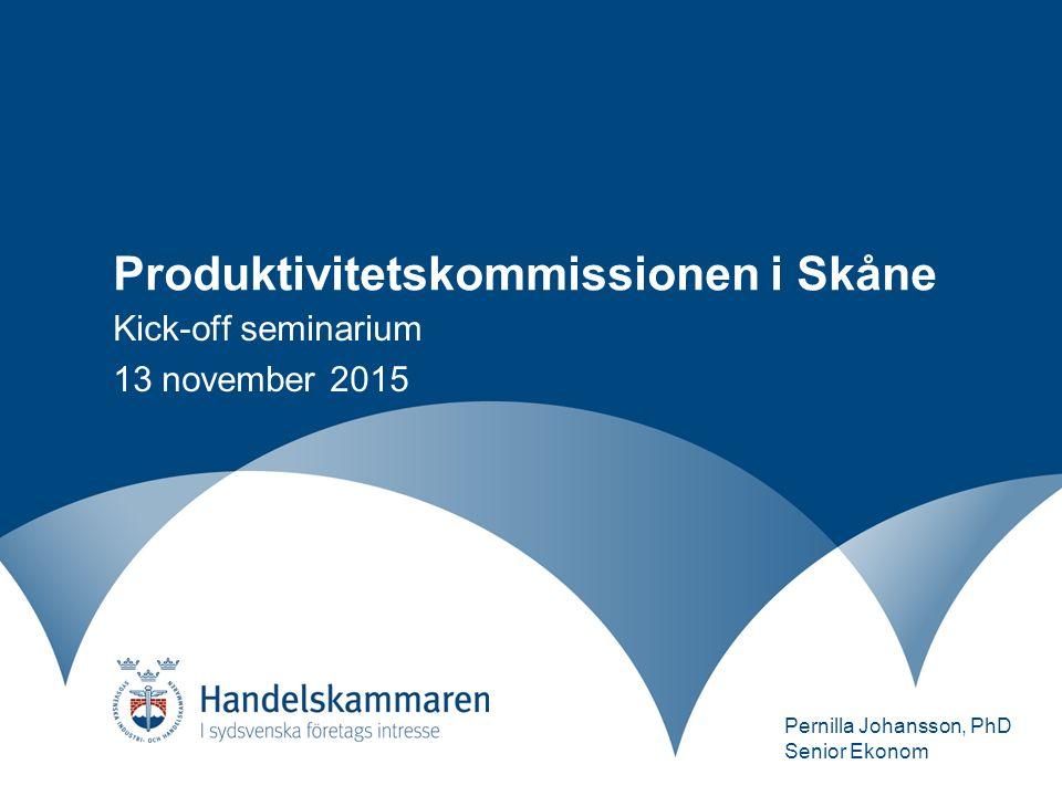 Produktivitetskommissionen i Skåne Kick-off seminarium 13 november 2015 Pernilla Johansson, PhD Senior Ekonom
