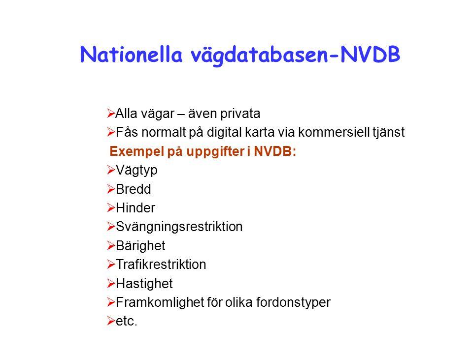 Nationella vägdatabasen-NVDB  Alla vägar – även privata  Fås normalt på digital karta via kommersiell tjänst Exempel på uppgifter i NVDB:  Vägtyp  Bredd  Hinder  Svängningsrestriktion  Bärighet  Trafikrestriktion  Hastighet  Framkomlighet för olika fordonstyper  etc.