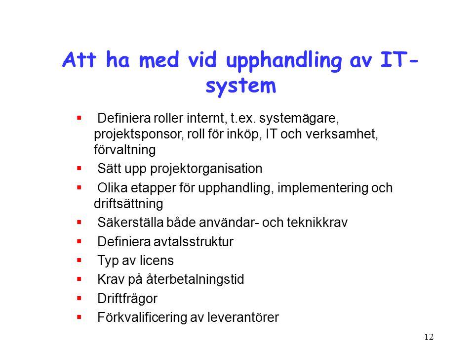 12 Att ha med vid upphandling av IT- system  Definiera roller internt, t.ex.
