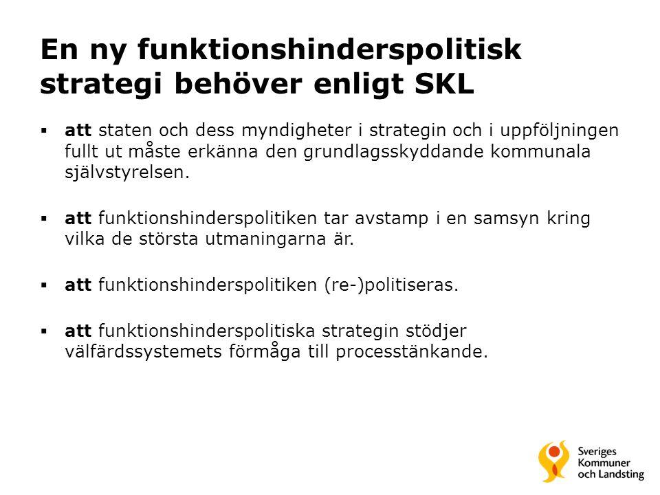 En ny funktionshinderspolitisk strategi behöver enligt SKL  att staten och dess myndigheter i strategin och i uppföljningen fullt ut måste erkänna den grundlagsskyddande kommunala självstyrelsen.