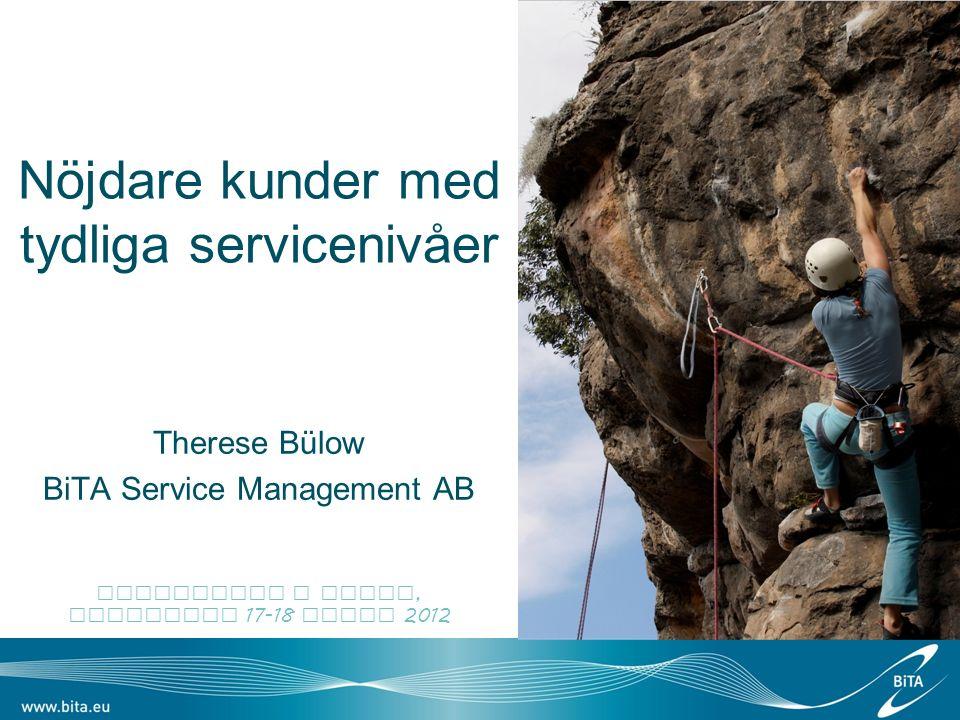 Nöjdare kunder med tydliga servicenivåer Therese Bülow BiTA Service Management AB Callcenter i fokus, Stockholm 17-18 qpril 2012