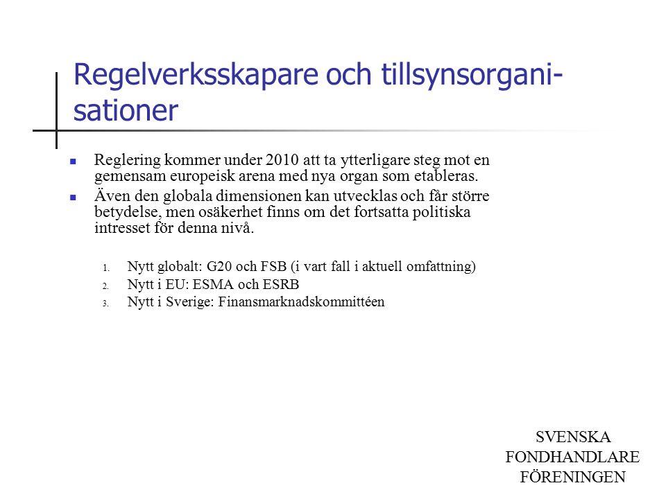 SVENSKA FONDHANDLARE FÖRENINGEN Regelverksskapare och tillsynsorgani- sationer Reglering kommer under 2010 att ta ytterligare steg mot en gemensam eur