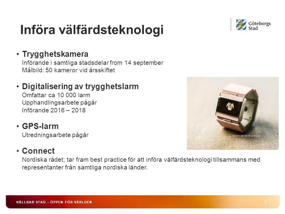 7 HÅLLBAR STAD – ÖPPEN FÖR VÄRLDEN Trygghetskamera Införande i samtliga stadsdelar from 14 september Målbild: 50 kameror vid årsskiftet Digitalisering av trygghetslarm Omfattar ca 10 000 larm Upphandlingsarbete pågår Införande 2016 – 2018 GPS-larm Utredningsarbete pågår Connect Nordiska rådet; tar fram best practice för att införa välfärdsteknologi tillsammans med representanter från samtliga nordiska länder.