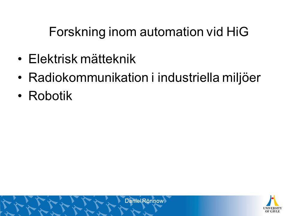 Svante Brunåker Pro Vice-Chancellor Forskning inom automation vid HiG Elektrisk mätteknik Radiokommunikation i industriella miljöer Robotik Daniel Rönnow