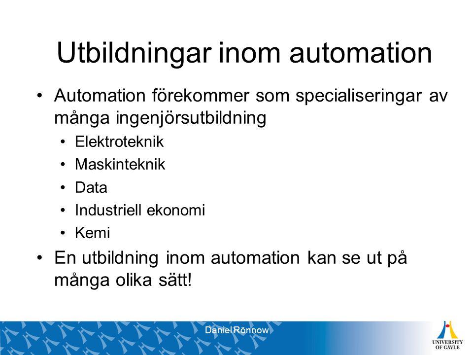 Svante Brunåker Pro Vice-Chancellor Utbildningar inom automation Automation förekommer som specialiseringar av många ingenjörsutbildning Elektroteknik Maskinteknik Data Industriell ekonomi Kemi En utbildning inom automation kan se ut på många olika sätt.
