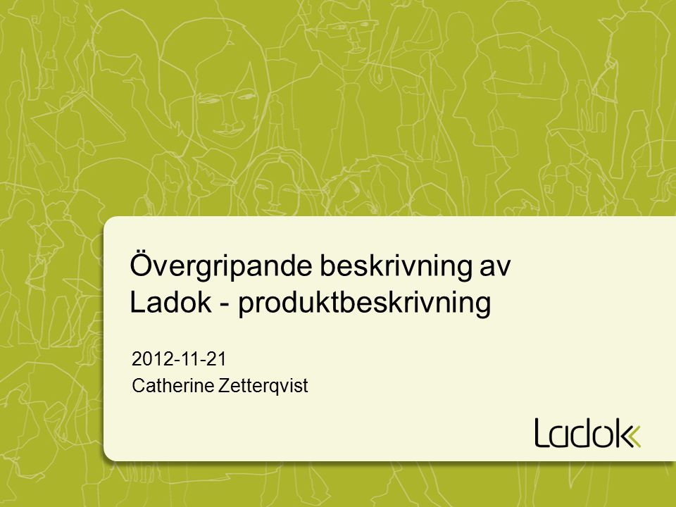 Övergripande beskrivning av Ladok - produktbeskrivning 2012-11-21 Catherine Zetterqvist