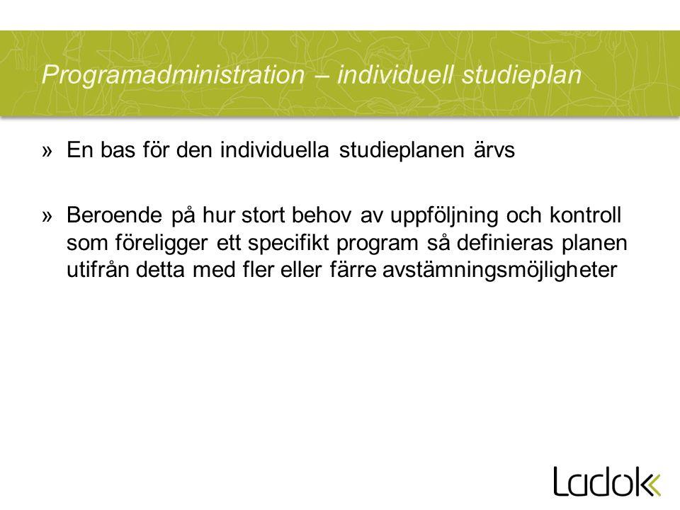 Programadministration – individuell studieplan »En bas för den individuella studieplanen ärvs »Beroende på hur stort behov av uppföljning och kontroll som föreligger ett specifikt program så definieras planen utifrån detta med fler eller färre avstämningsmöjligheter