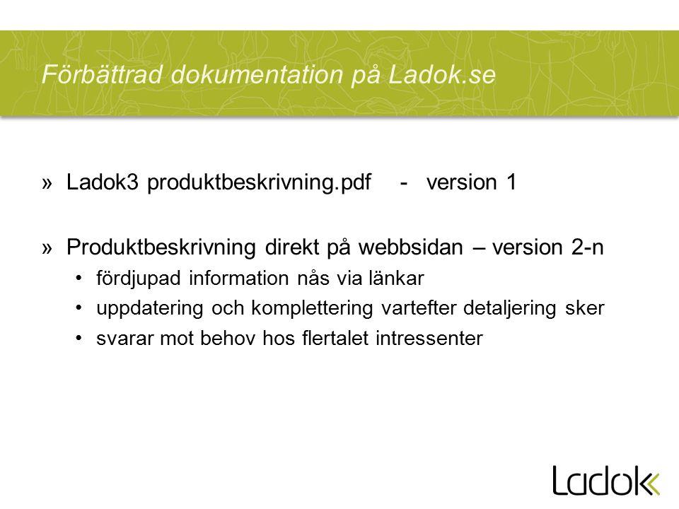 Förbättrad dokumentation på Ladok.se »Ladok3 produktbeskrivning.pdf - version 1 »Produktbeskrivning direkt på webbsidan – version 2-n fördjupad inform