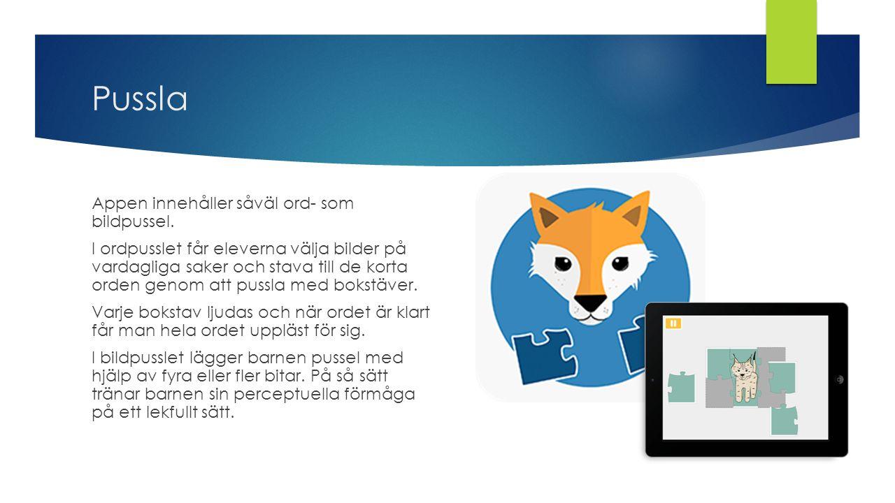 Pussla Appen innehåller såväl ord- som bildpussel. I ordpusslet får eleverna välja bilder på vardagliga saker och stava till de korta orden genom att