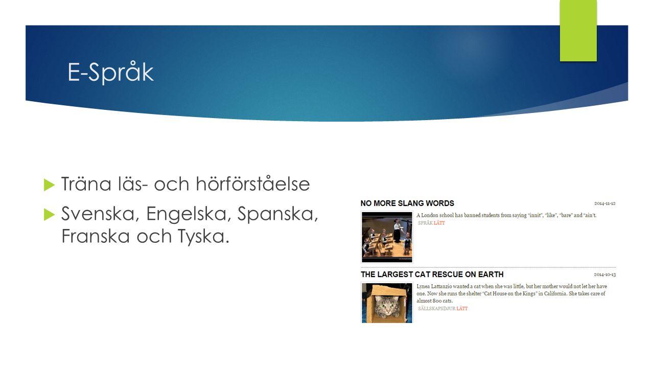 E-Språk  Träna läs- och hörförståelse  Svenska, Engelska, Spanska, Franska och Tyska.