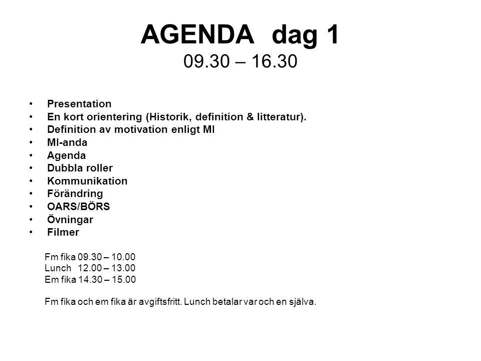 AGENDA dag 1 09.30 – 16.30 Presentation En kort orientering (Historik, definition & litteratur). Definition av motivation enligt MI MI-anda Agenda Dub