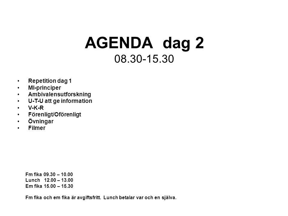 AGENDA dag 2 08.30-15.30 Repetition dag 1 MI-principer Ambivalensutforskning U-T-U att ge information V-K-R Förenligt/Oförenligt Övningar Filmer Fm fika 09.30 – 10.00 Lunch 12.00 – 13.00 Em fika 15.00 – 15.30 Fm fika och em fika är avgiftsfritt.