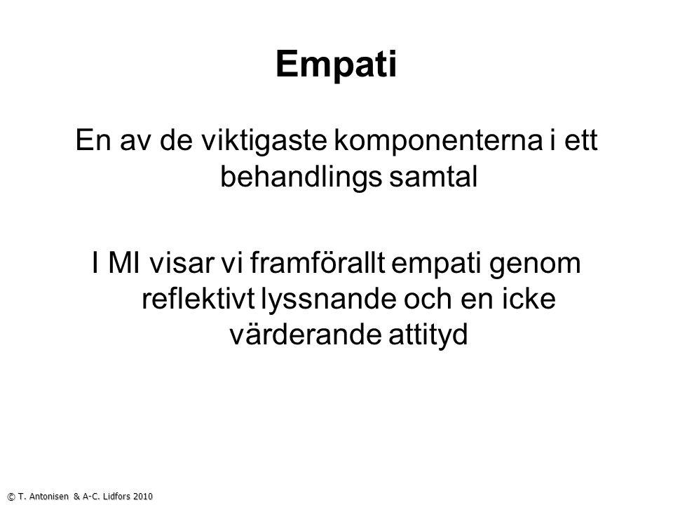 Empati En av de viktigaste komponenterna i ett behandlings samtal I MI visar vi framförallt empati genom reflektivt lyssnande och en icke värderande attityd © T.