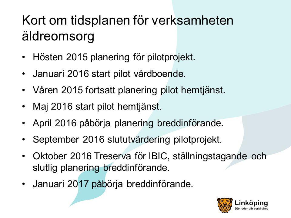 Kort om tidsplanen för verksamheten äldreomsorg Hösten 2015 planering för pilotprojekt.