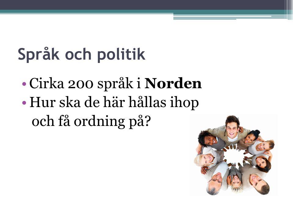 Språk och politik Cirka 200 språk i Norden Hur ska de här hållas ihop och få ordning på?