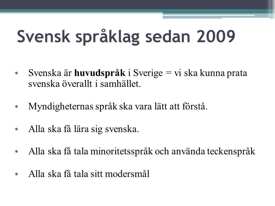 Svensk språklag sedan 2009 Svenska är huvudspråk i Sverige = vi ska kunna prata svenska överallt i samhället. Myndigheternas språk ska vara lätt att f