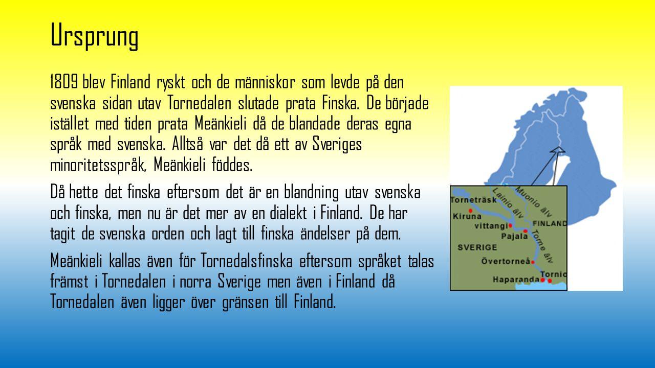 Ursprung 1809 blev Finland ryskt och de människor som levde på den svenska sidan utav Tornedalen slutade prata Finska. De började istället med tiden p
