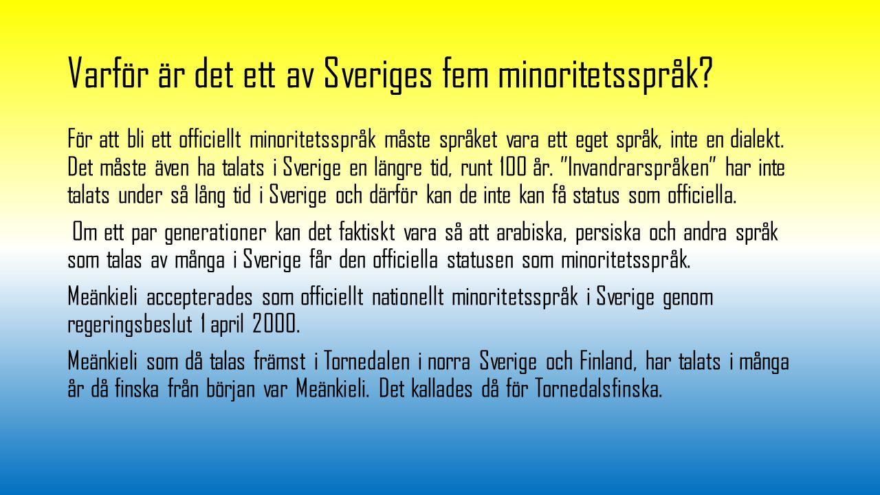 Varför är det ett av Sveriges fem minoritetsspråk? För att bli ett officiellt minoritetsspråk måste språket vara ett eget språk, inte en dialekt. Det