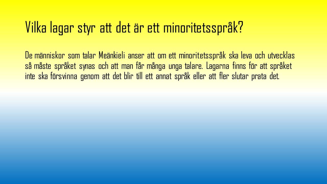 Så här låter Meänkieli https://www.youtube.com/watch?v=ShMuyh4z1Go