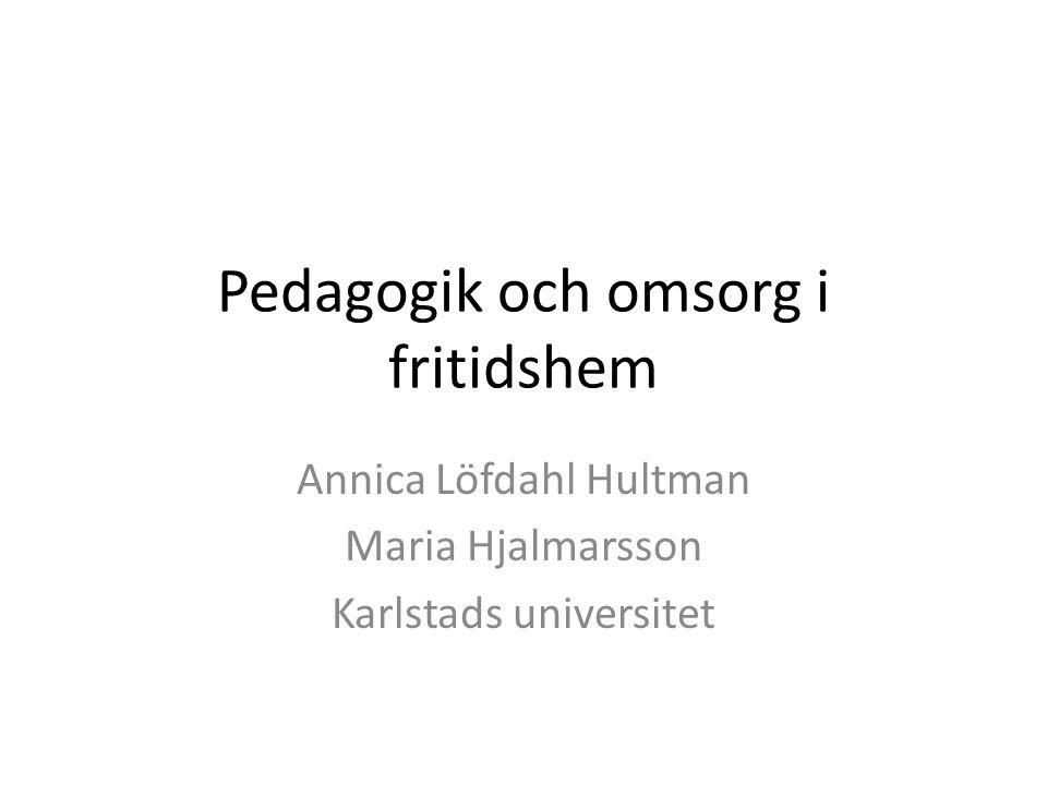 Pedagogik och omsorg i fritidshem Annica Löfdahl Hultman Maria Hjalmarsson Karlstads universitet