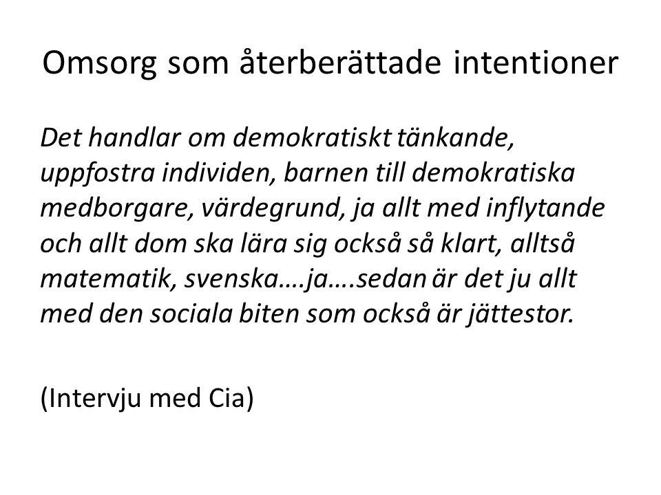 Omsorg som återberättade intentioner Det handlar om demokratiskt tänkande, uppfostra individen, barnen till demokratiska medborgare, värdegrund, ja al