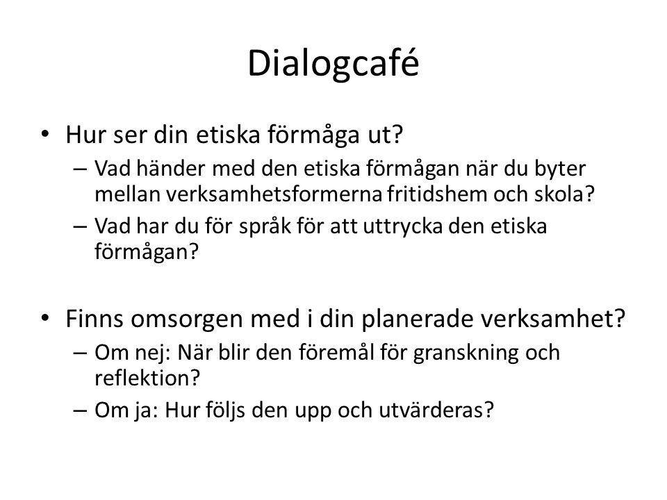Dialogcafé Hur ser din etiska förmåga ut? – Vad händer med den etiska förmågan när du byter mellan verksamhetsformerna fritidshem och skola? – Vad har