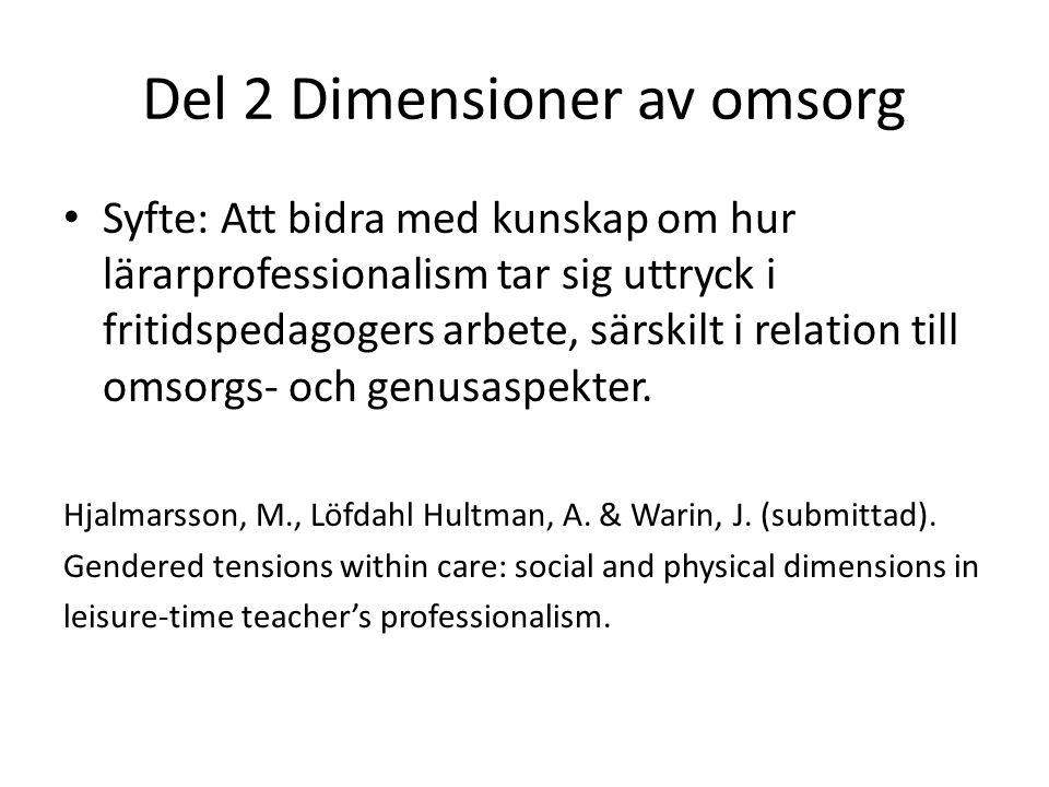 Del 2 Dimensioner av omsorg Syfte: Att bidra med kunskap om hur lärarprofessionalism tar sig uttryck i fritidspedagogers arbete, särskilt i relation t