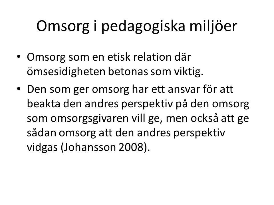 Omsorg i pedagogiska miljöer Sociala och emotionella dimensioner osynliggörs och erkänns inte som viktiga och riktiga i skolans organisation (Gannerud & Rönnerman, 2007).