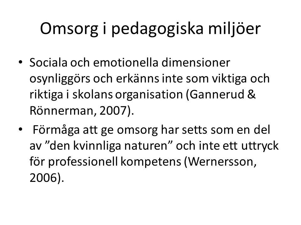 Omsorg i pedagogiska miljöer Sociala och emotionella dimensioner osynliggörs och erkänns inte som viktiga och riktiga i skolans organisation (Gannerud