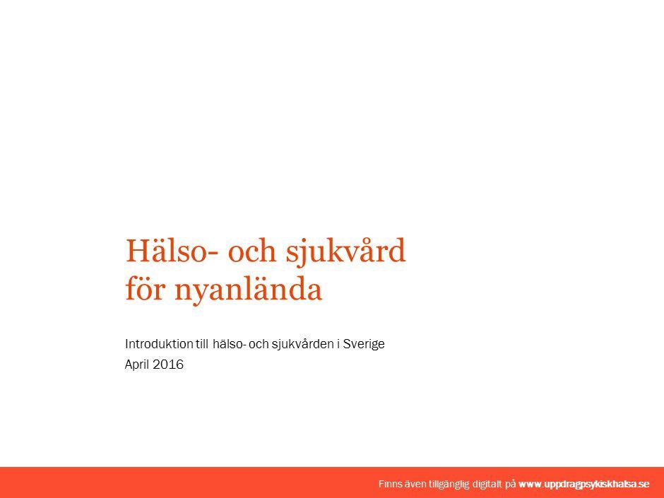 Introduktion till hälso- och sjukvården i Sverige April 2016 Hälso- och sjukvård för nyanlända Finns även tillgänglig digitalt på www.uppdragpsykiskhalsa.se