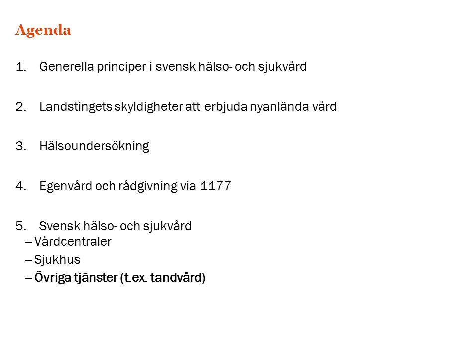 Agenda 1.Generella principer i svensk hälso- och sjukvård 2.Landstingets skyldigheter att erbjuda nyanlända vård 3.Hälsoundersökning 4.Egenvård och rådgivning via 1177 5.Svensk hälso- och sjukvård – Vårdcentraler – Sjukhus – Övriga tjänster (t.ex.