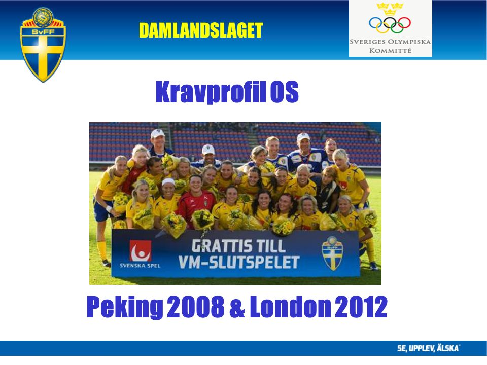 DAMLANDSLAGET Kravprofil OS Peking 2008 & London 2012