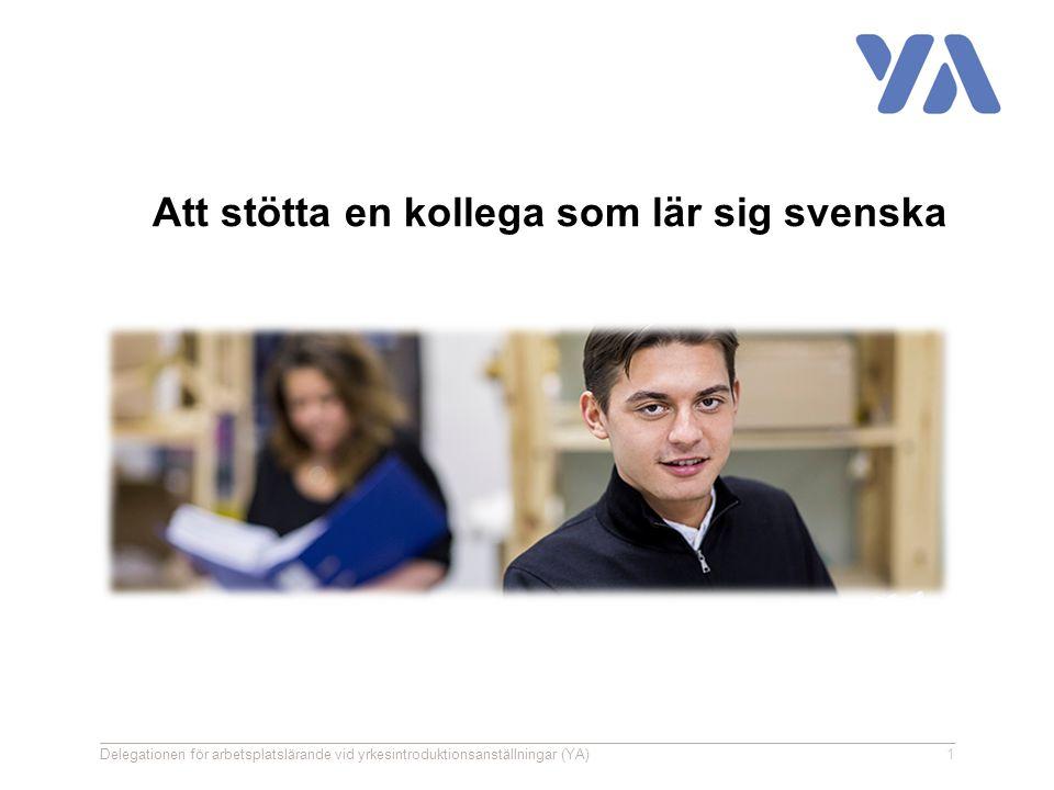 Att stötta en kollega som lär sig svenska Delegationen för arbetsplatslärande vid yrkesintroduktionsanställningar (YA)1