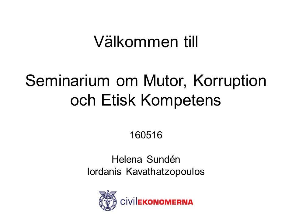 Välkommen till Seminarium om Mutor, Korruption och Etisk Kompetens 160516 Helena Sundén Iordanis Kavathatzopoulos