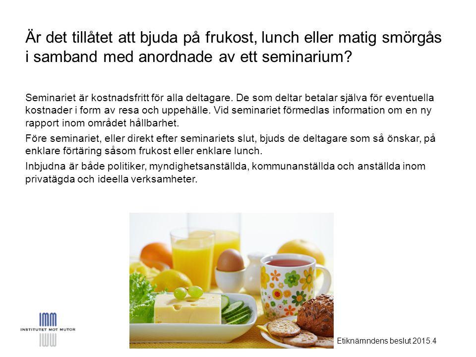 Etiknämndens beslut 2015.4 Är det tillåtet att bjuda på frukost, lunch eller matig smörgås i samband med anordnade av ett seminarium.