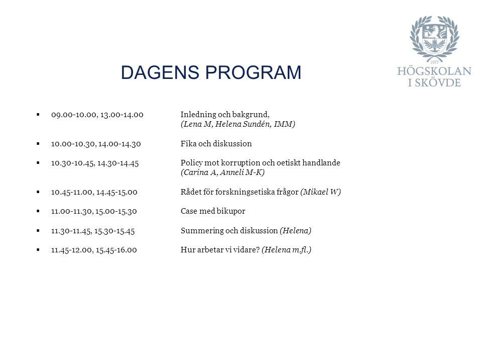  09.00-10.00, 13.00-14.00 Inledning och bakgrund, (Lena M, Helena Sundén, IMM)  10.00-10.30, 14.00-14.30Fika och diskussion  10.30-10.45, 14.30-14.45 Policy mot korruption och oetiskt handlande (Carina A, Anneli M-K)  10.45-11.00, 14.45-15.00 Rådet för forskningsetiska frågor (Mikael W)  11.00-11.30, 15.00-15.30Case med bikupor  11.30-11.45, 15.30-15.45 Summering och diskussion (Helena)  11.45-12.00, 15.45-16.00 Hur arbetar vi vidare.
