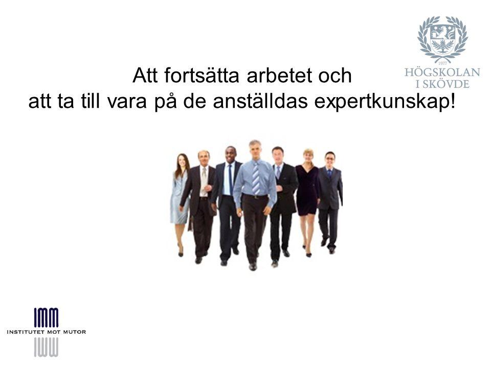 Att fortsätta arbetet och att ta till vara på de anställdas expertkunskap!