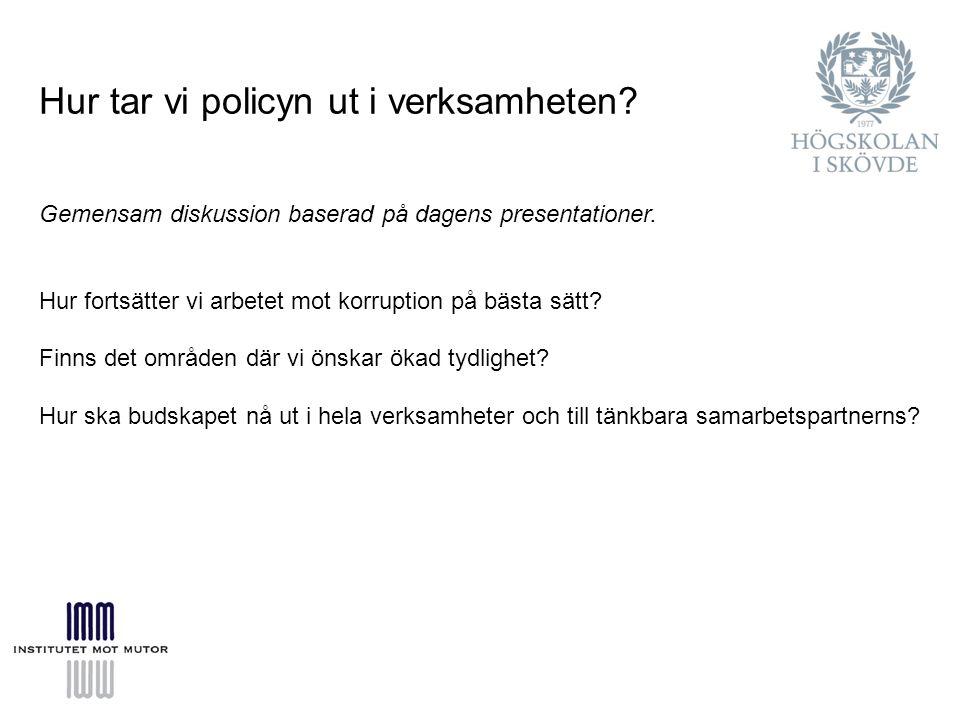 Hur tar vi policyn ut i verksamheten.Gemensam diskussion baserad på dagens presentationer.