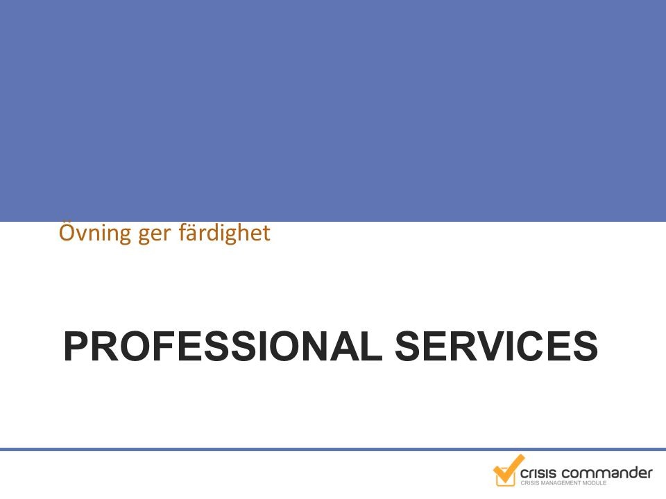 PROFESSIONAL SERVICES Övning ger färdighet