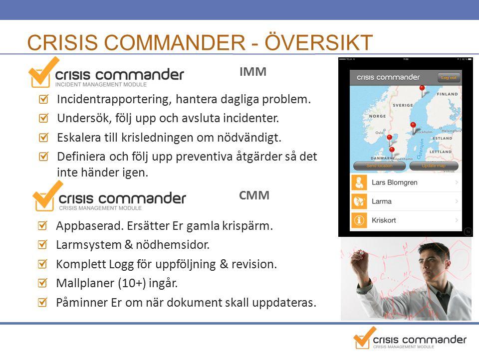 CRISIS COMMANDER - ÖVERSIKT Incidentrapportering, hantera dagliga problem. Undersök, följ upp och avsluta incidenter. Eskalera till krisledningen om n