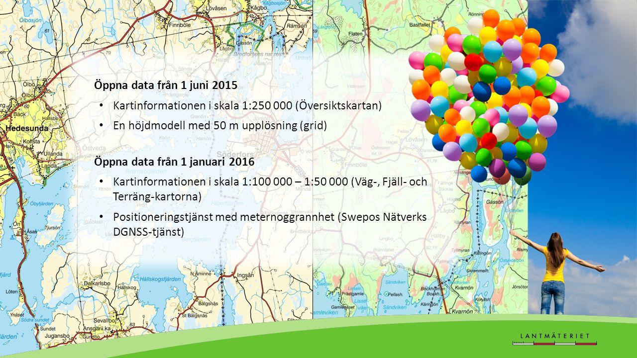 Öppna data från 1 juni 2015 Kartinformationen i skala 1:250 000 (Översiktskartan) En höjdmodell med 50 m upplösning (grid) Öppna data från 1 januari 2016 Kartinformationen i skala 1:100 000 – 1:50 000 (Väg-, Fjäll- och Terräng-kartorna) Positioneringstjänst med meternoggrannhet (Swepos Nätverks DGNSS-tjänst)